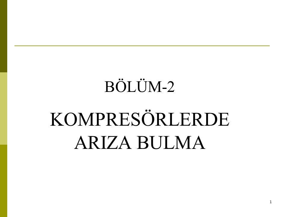 1 BÖLÜM-2 KOMPRESÖRLERDE ARIZA BULMA
