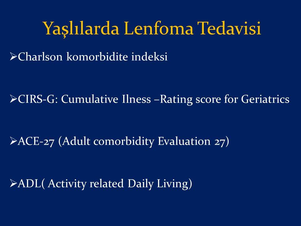 Yaşlılarda Lenfoma Tedavisi  Charlson komorbidite indeksi  CIRS-G: Cumulative Ilness –Rating score for Geriatrics  ACE-27 (Adult comorbidity Evalua
