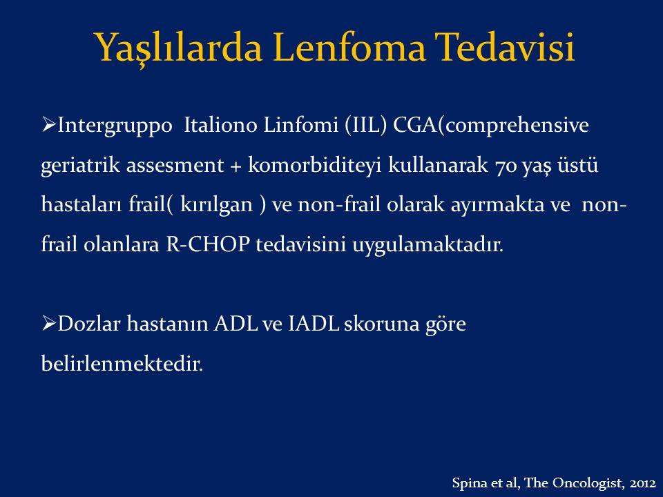 Yaşlılarda Lenfoma Tedavisi  Intergruppo Italiono Linfomi (IIL) CGA(comprehensive geriatrik assesment + komorbiditeyi kullanarak 70 yaş üstü hastalar