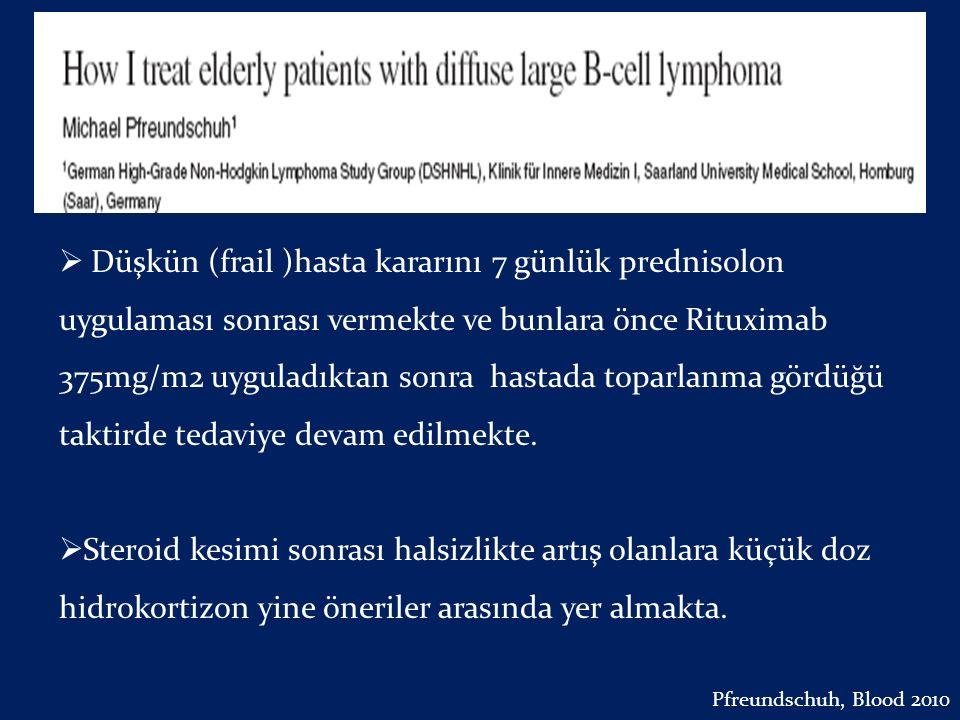 Pfreudscuh M. Elderly Tanım  Düşkün (frail )hasta kararını 7 günlük prednisolon uygulaması sonrası vermekte ve bunlara önce Rituximab 375mg/m2 uygula