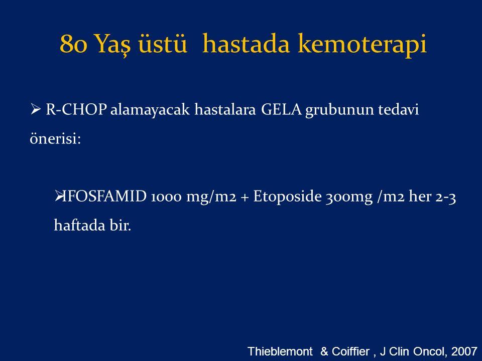 80 Yaş üstü hastada kemoterapi  R-CHOP alamayacak hastalara GELA grubunun tedavi önerisi:  IFOSFAMID 1000 mg/m2 + Etoposide 300mg /m2 her 2-3 haftad