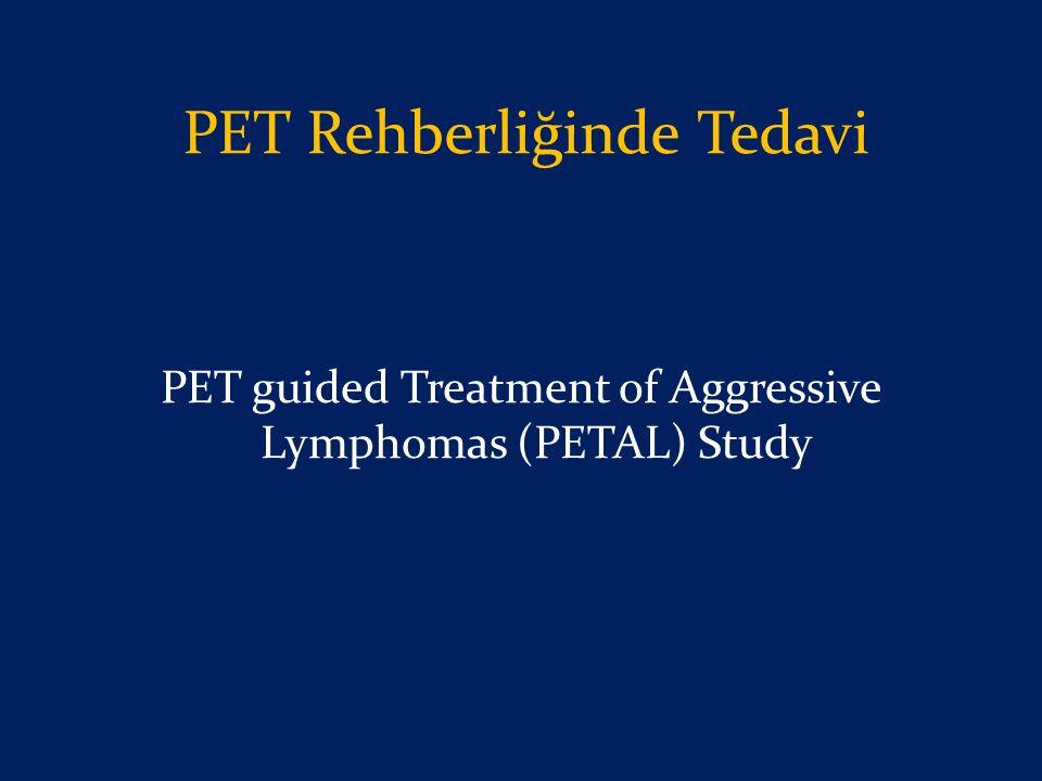 PET guided Treatment of Aggressive Lymphomas (PETAL) Study PET Rehberliğinde Tedavi