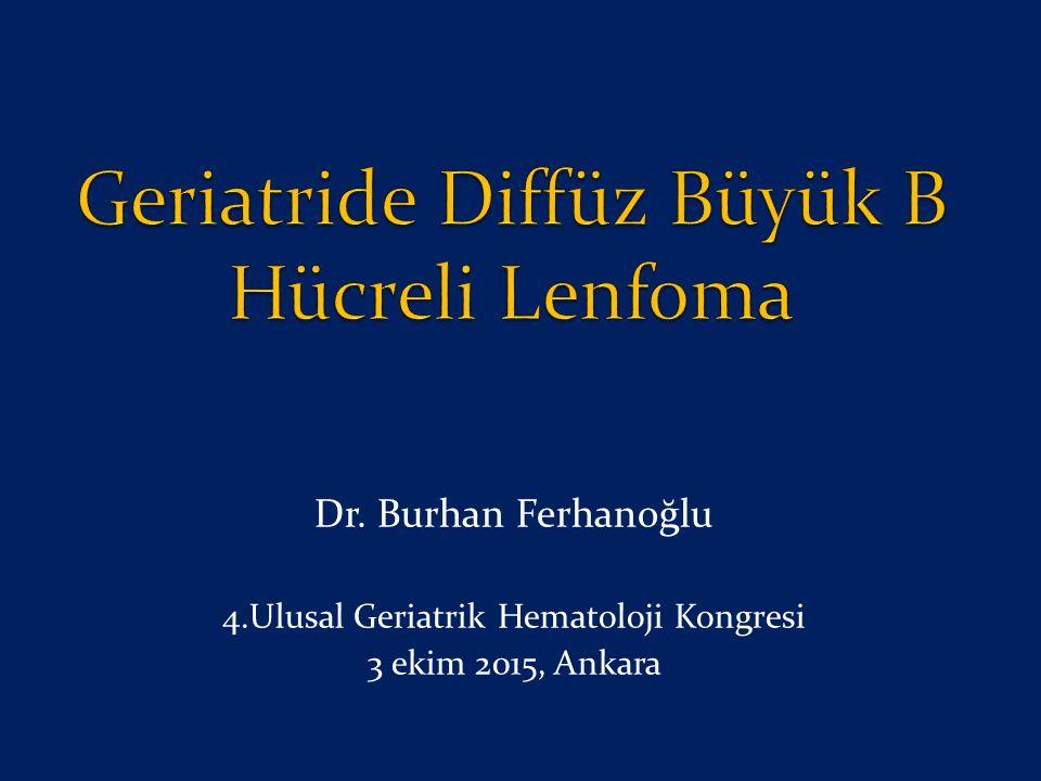 Dr. Burhan Ferhanoğlu 4.Ulusal Geriatrik Hematoloji Kongresi 3 ekim 2015, Ankara