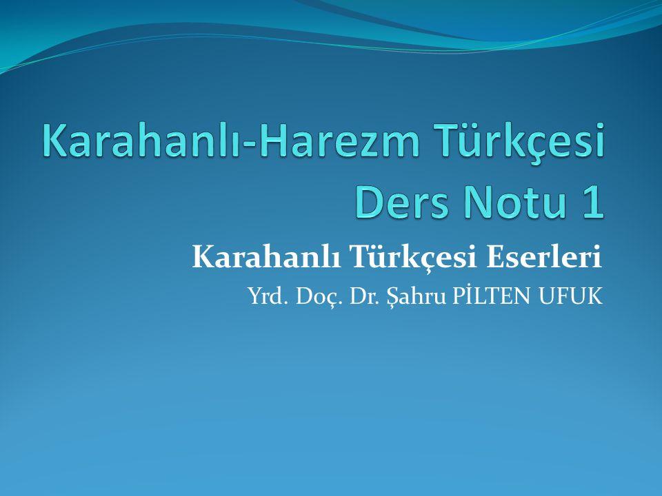 Karahanlı Türkçesi Eserleri Yrd. Doç. Dr. Şahru PİLTEN UFUK