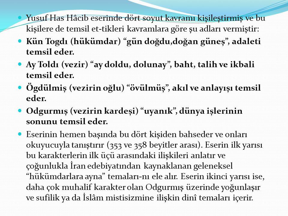 Yusuf Has Hâcib eserinde dört soyut kavramı kişileştirmiş ve bu kişilere de temsil et-tikleri kavramlara göre şu adları vermiştir: Kün Togdı (hükümdar) gün doğdu,doğan güneş , adaleti temsil eder.