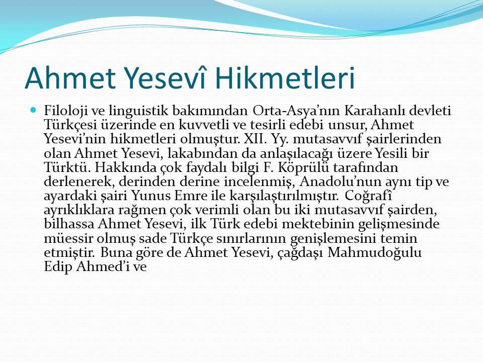 Ahmet Yesevî Hikmetleri Filoloji ve linguistik bakımından Orta-Asya'nın Karahanlı devleti Türkçesi üzerinde en kuvvetli ve tesirli edebi unsur, Ahmet Yesevi'nin hikmetleri olmuştur.