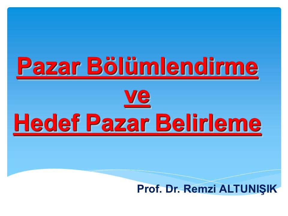 Pazar Bölümlendirme ve Hedef Pazar Belirleme Prof. Dr. Remzi ALTUNIŞIK