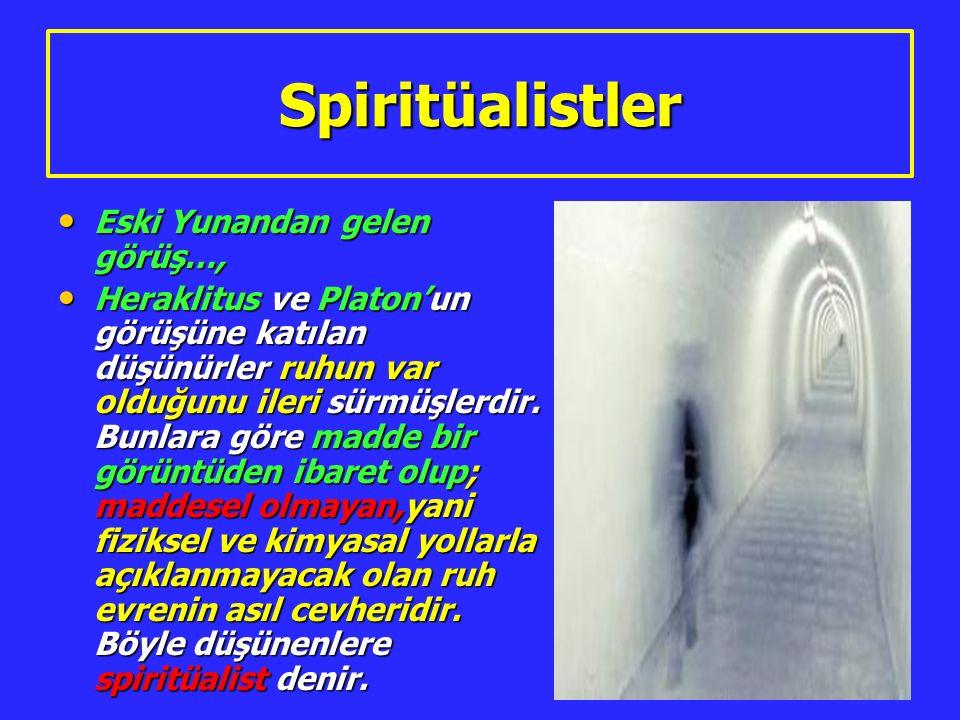 Spiritüalistler Eski Yunandan gelen görüş…, Eski Yunandan gelen görüş…, Heraklitus ve Platon'un görüşüne katılan düşünürler ruhun var olduğunu ileri s