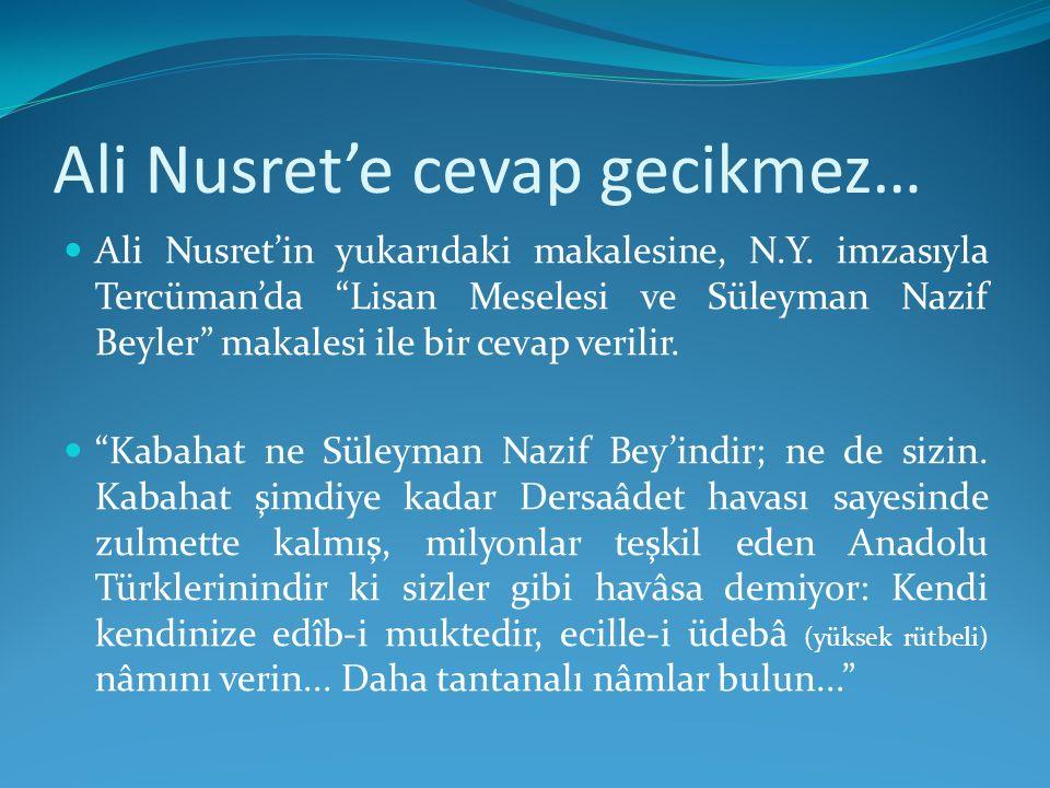"""Ali Nusret'e cevap gecikmez… Ali Nusret'in yukarıdaki makalesine, N.Y. imzasıyla Tercüman'da """"Lisan Meselesi ve Süleyman Nazif Beyler"""" makalesi ile bi"""