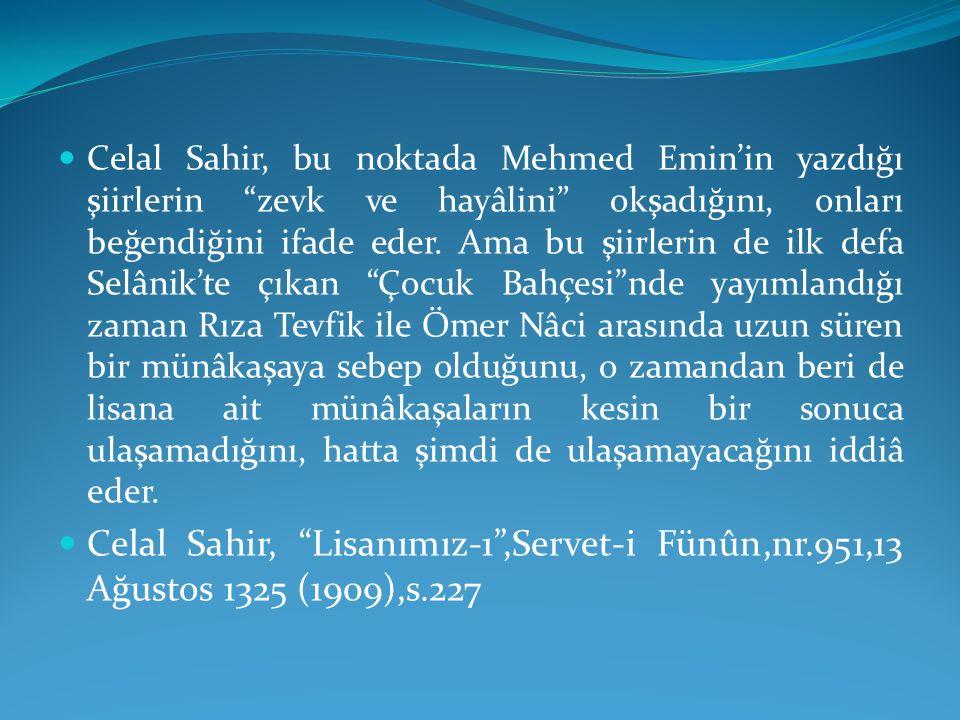 """Celal Sahir, bu noktada Mehmed Emin'in yazdığı şiirlerin """"zevk ve hayâlini"""" okşadığını, onları beğendiğini ifade eder. Ama bu şiirlerin de ilk defa Se"""