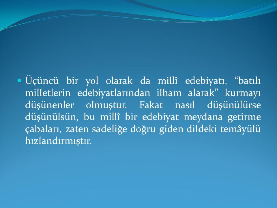 Köprülüzâde Mehmed Fuad, Türklük ve Yeni Lisan , Servet-i Fünûn, nr.1091,19 Nisan 1328 (1912) Mensub olduğu aile itibârıyla, Türklüğün, Osmanlılığın mefâhir ve an'anâtına doğrudan doğruya merbut olan bir adamın, vatan ve milliyetine derece-i nisbeti pek çoklarından daha fazladır....