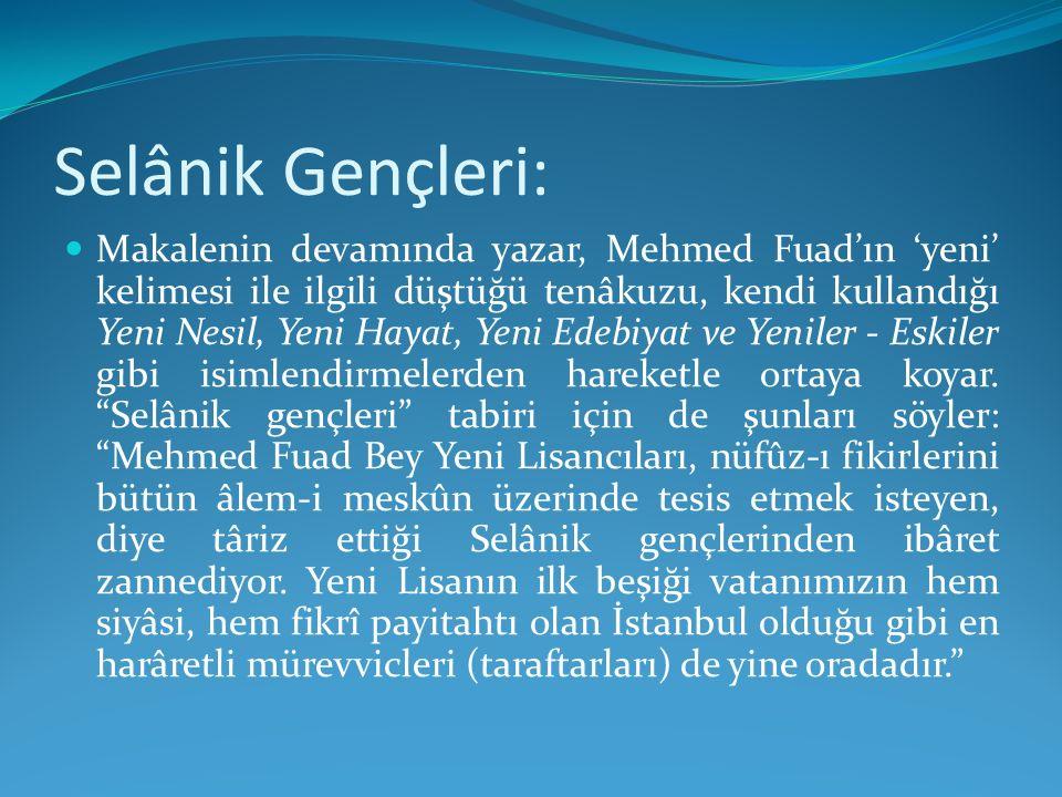 Selânik Gençleri: Makalenin devamında yazar, Mehmed Fuad'ın 'yeni' kelimesi ile ilgili düştüğü tenâkuzu, kendi kullandığı Yeni Nesil, Yeni Hayat, Yeni