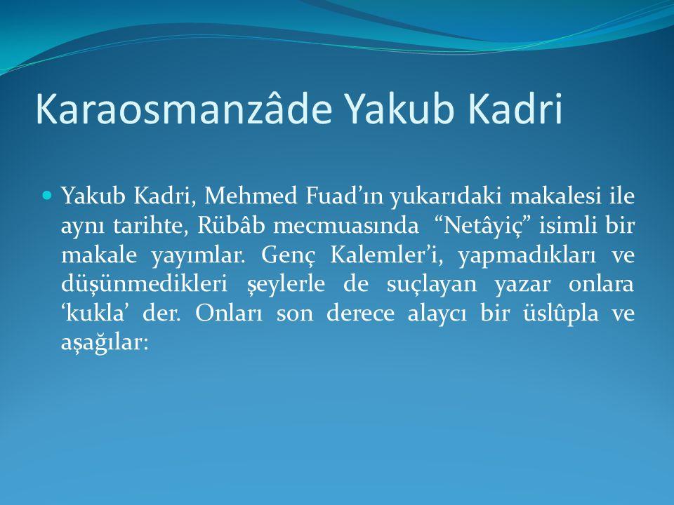 """Karaosmanzâde Yakub Kadri Yakub Kadri, Mehmed Fuad'ın yukarıdaki makalesi ile aynı tarihte, Rübâb mecmuasında """"Netâyiç"""" isimli bir makale yayımlar. Ge"""