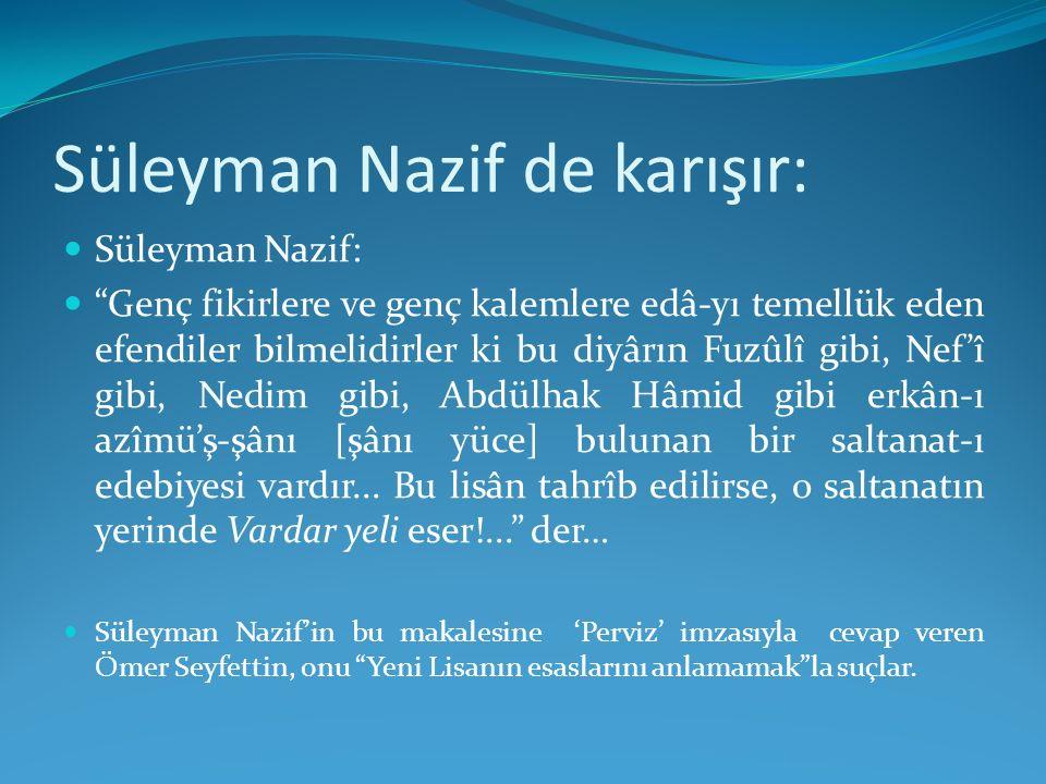 """Süleyman Nazif de karışır: Süleyman Nazif: """"Genç fikirlere ve genç kalemlere edâ-yı temellük eden efendiler bilmelidirler ki bu diyârın Fuzûlî gibi, N"""