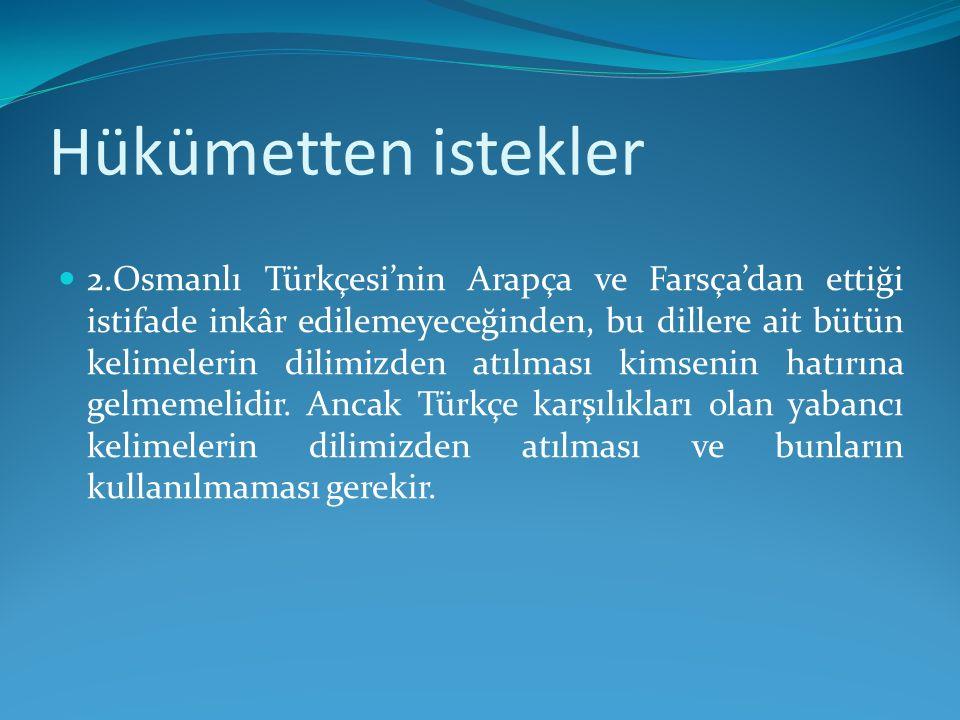 Hükümetten istekler 2.Osmanlı Türkçesi'nin Arapça ve Farsça'dan ettiği istifade inkâr edilemeyeceğinden, bu dillere ait bütün kelimelerin dilimizden a