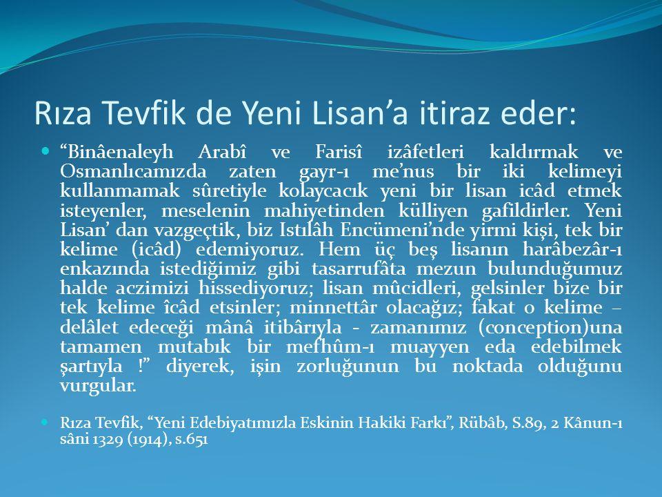 """Rıza Tevfik de Yeni Lisan'a itiraz eder: """"Binâenaleyh Arabî ve Farisî izâfetleri kaldırmak ve Osmanlıcamızda zaten gayr-ı me'nus bir iki kelimeyi kull"""