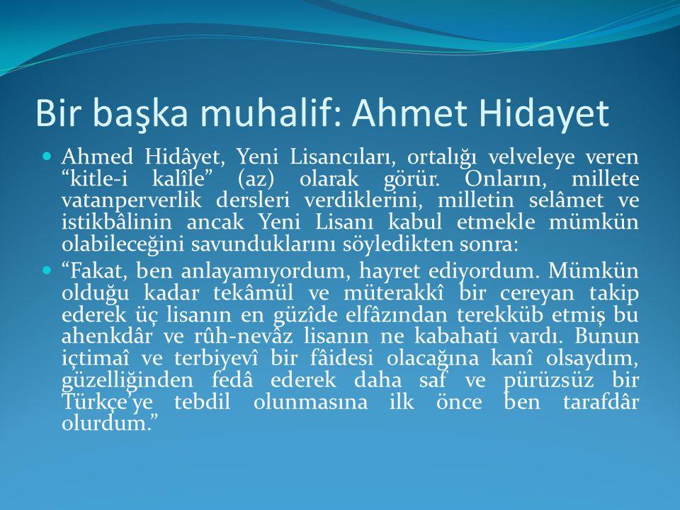 """Bir başka muhalif: Ahmet Hidayet Ahmed Hidâyet, Yeni Lisancıları, ortalığı velveleye veren """"kitle-i kalîle"""" (az) olarak görür. Onların, millete vatanp"""