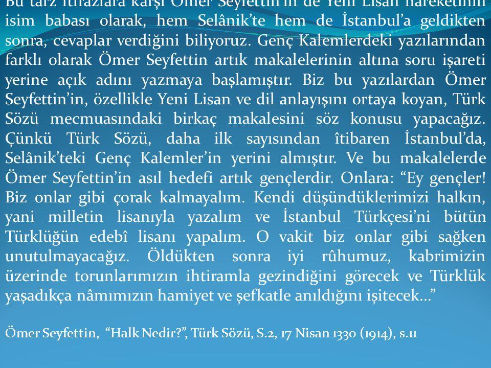 Bu tarz itirazlara karşı Ömer Seyfettin'in de Yeni Lisan hareketinin isim babası olarak, hem Selânik'te hem de İstanbul'a geldikten sonra, cevaplar ve