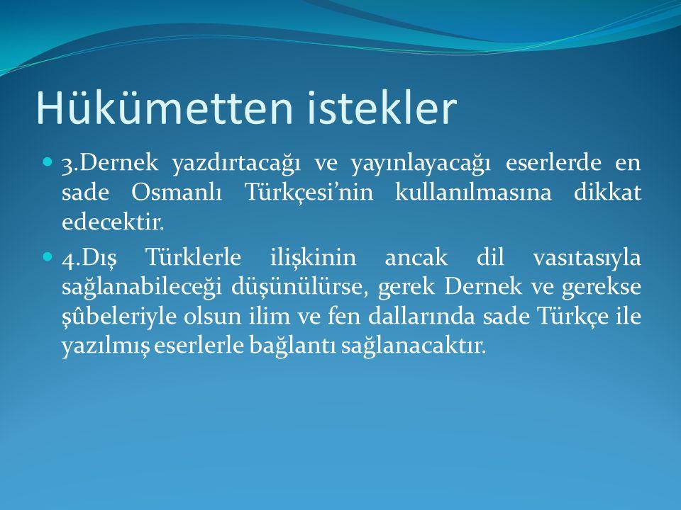 Hükümetten istekler 3.Dernek yazdırtacağı ve yayınlayacağı eserlerde en sade Osmanlı Türkçesi'nin kullanılmasına dikkat edecektir. 4.Dış Türklerle ili
