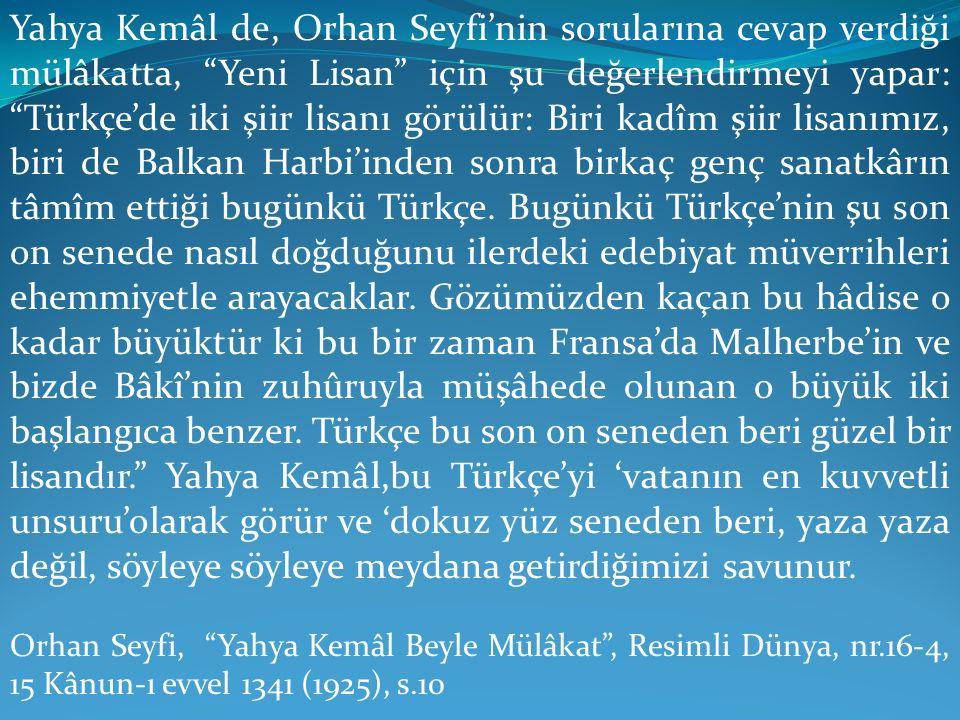 """Yahya Kemâl de, Orhan Seyfi'nin sorularına cevap verdiği mülâkatta, """"Yeni Lisan"""" için şu değerlendirmeyi yapar: """"Türkçe'de iki şiir lisanı görülür: Bi"""
