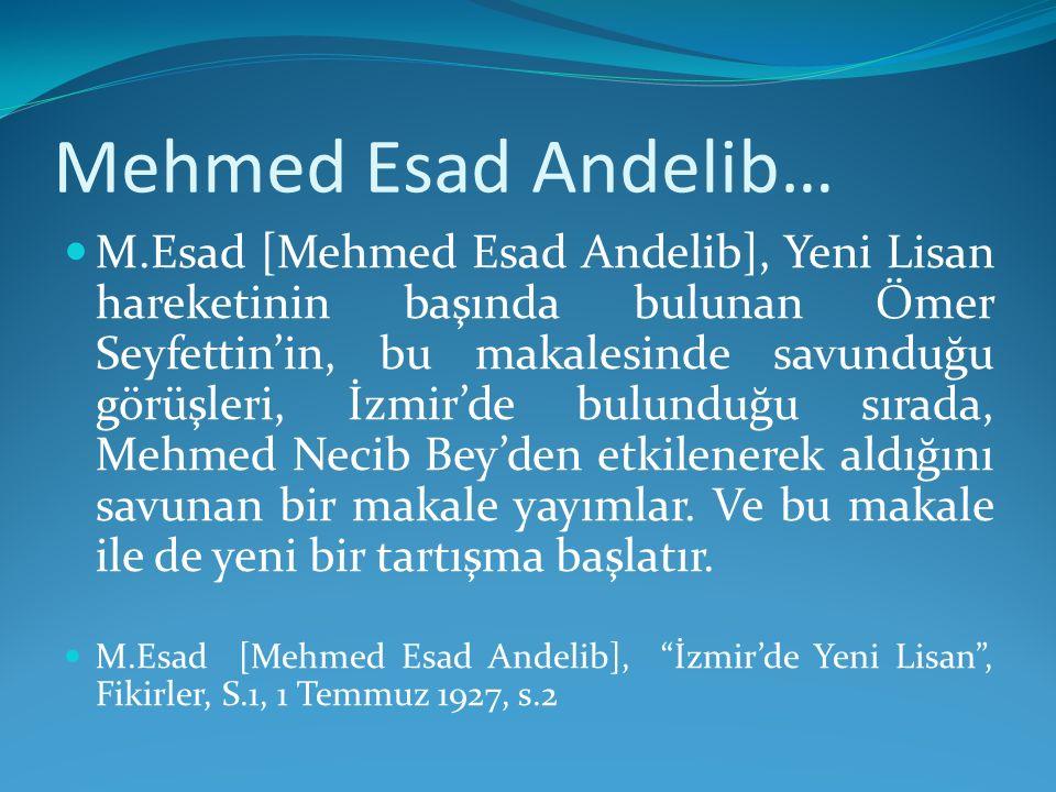 Mehmed Esad Andelib… M.Esad [Mehmed Esad Andelib], Yeni Lisan hareketinin başında bulunan Ömer Seyfettin'in, bu makalesinde savunduğu görüşleri, İzmir