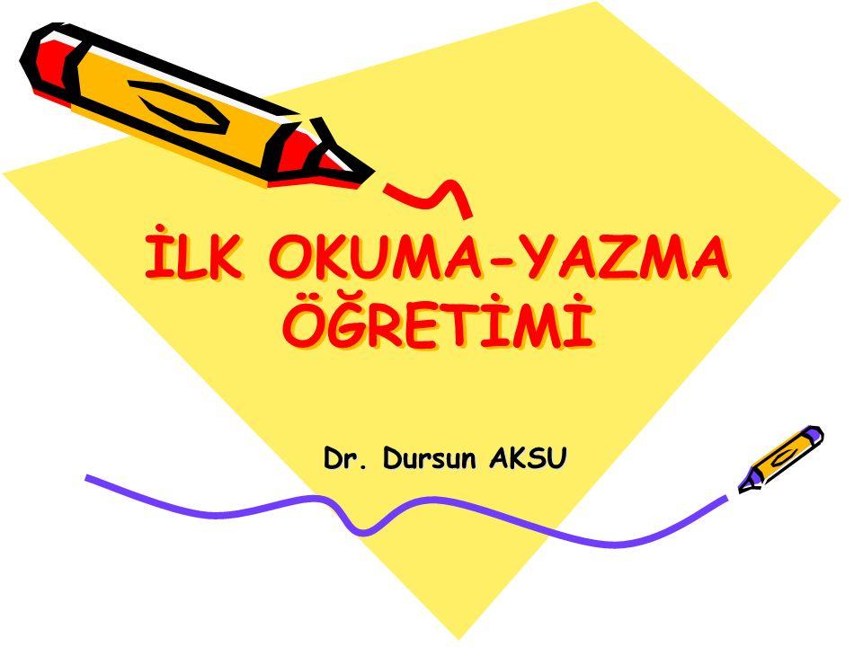 İLK OKUMA-YAZMA ÖĞRETİMİ Dr. Dursun AKSU