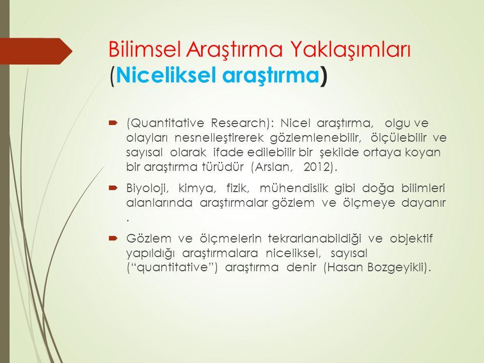 Bilimsel Araştırma Yaklaşımları ( Niceliksel araştırma)  (Quantitative Research): Nicel araştırma, olgu ve olayları nesnelleştirerek gözlemlenebilir,