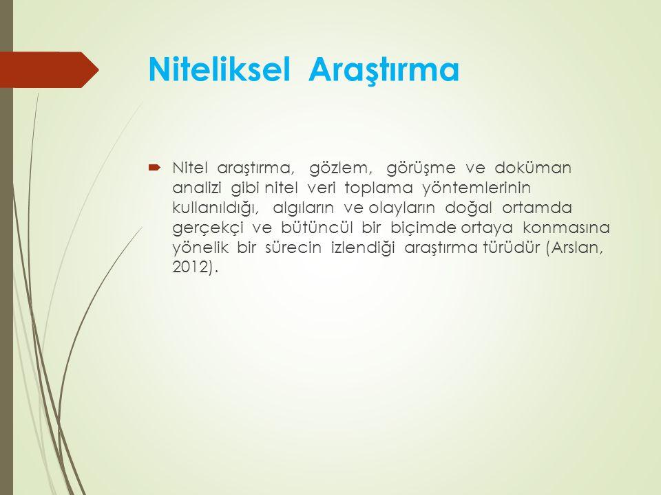 Niteliksel Araştırma  Nitel araştırma, gözlem, görüşme ve doküman analizi gibi nitel veri toplama yöntemlerinin kullanıldığı, algıların ve olayların