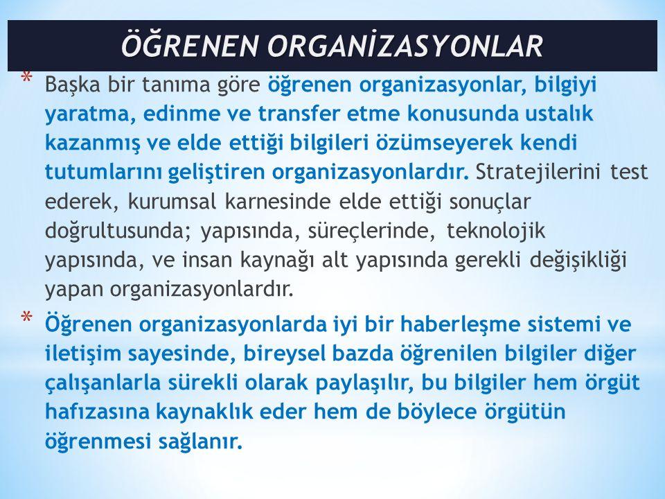 * Başka bir tanıma göre öğrenen organizasyonlar, bilgiyi yaratma, edinme ve transfer etme konusunda ustalık kazanmış ve elde ettiği bilgileri özümseye