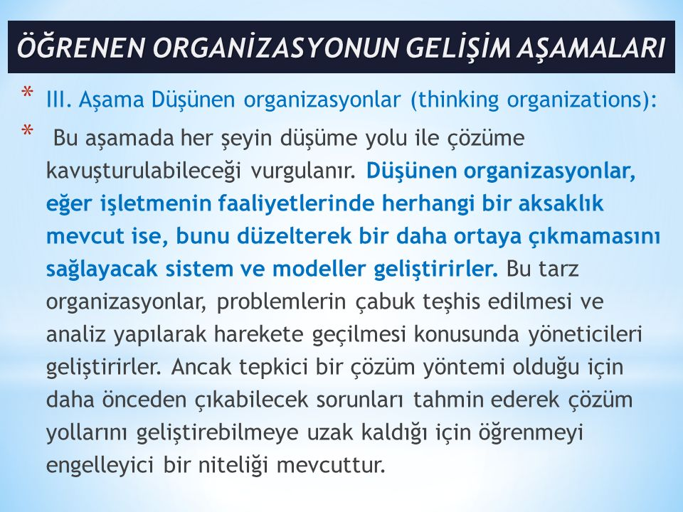 * III. Aşama Düşünen organizasyonlar (thinking organizations): * Bu aşamada her şeyin düşüme yolu ile çözüme kavuşturulabileceği vurgulanır. Düşünen o