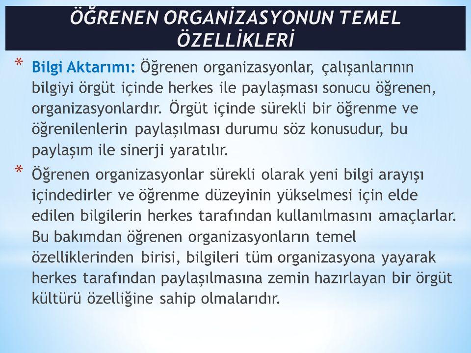 * Bilgi Aktarımı: Öğrenen organizasyonlar, çalışanlarının bilgiyi örgüt içinde herkes ile paylaşması sonucu öğrenen, organizasyonlardır. Örgüt içinde
