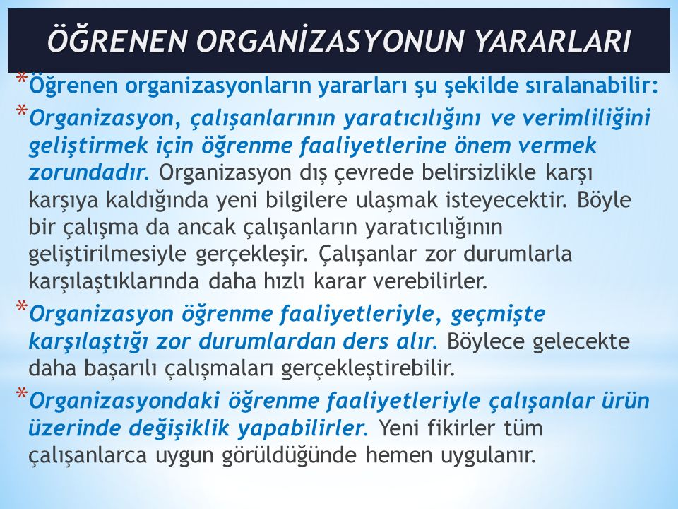 * Öğrenen organizasyonların yararları şu şekilde sıralanabilir: * Organizasyon, çalışanlarının yaratıcılığını ve verimliliğini geliştirmek için öğrenm