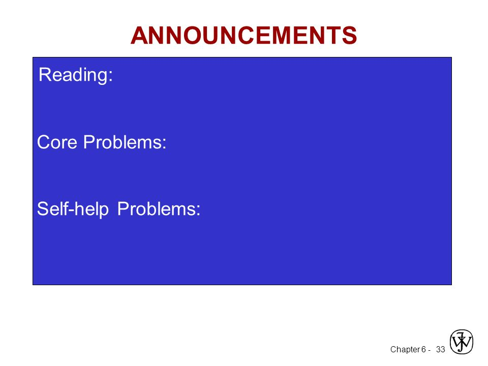 Chapter 6 - 33 Core Problems: Self-help Problems: ANNOUNCEMENTS Reading: