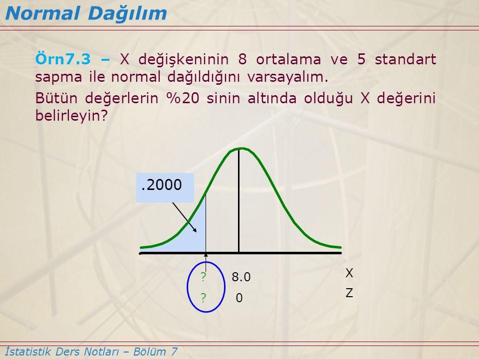 Normal Dağılım İstatistik Ders Notları – Bölüm 7 Örn7.3 – X değişkeninin 8 ortalama ve 5 standart sapma ile normal dağıldığını varsayalım. Bütün değer