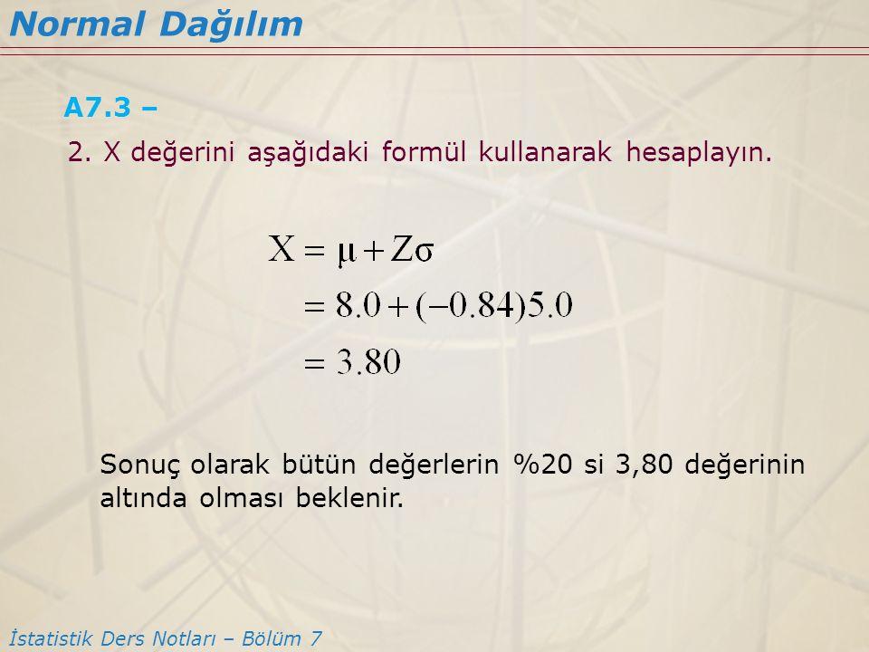 Normal Dağılım İstatistik Ders Notları – Bölüm 7 A7.3 – 2. X değerini aşağıdaki formül kullanarak hesaplayın. Sonuç olarak bütün değerlerin %20 si 3,8