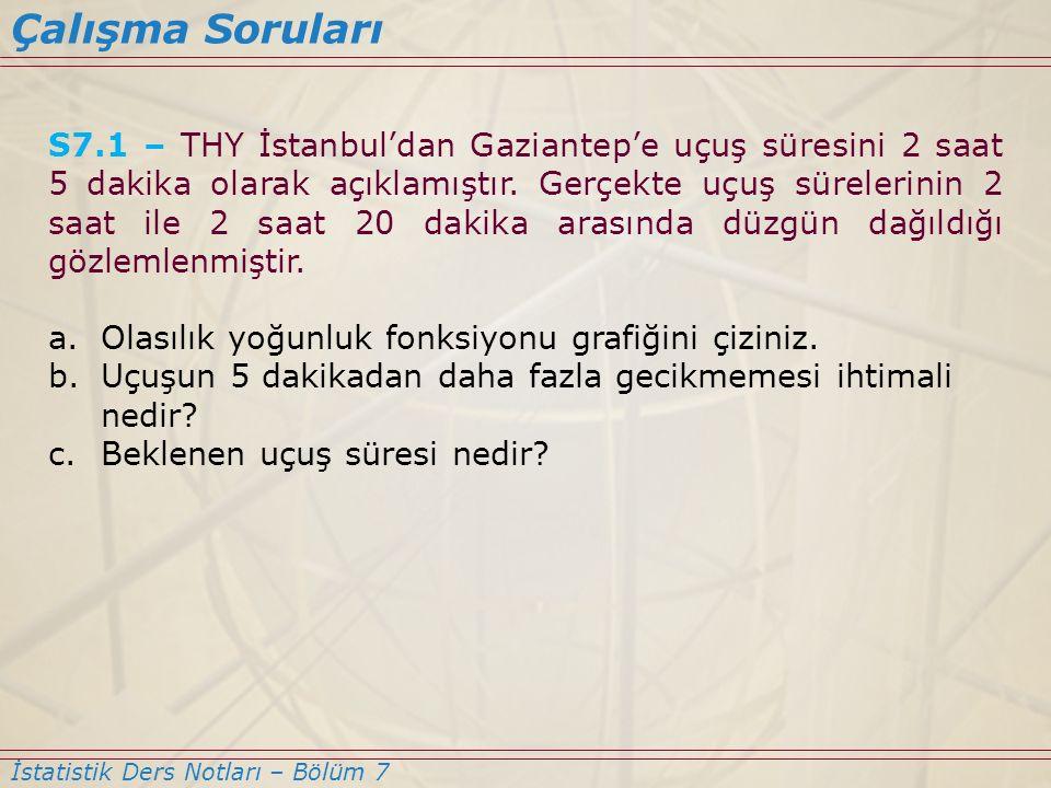 S7.1 – THY İstanbul'dan Gaziantep'e uçuş süresini 2 saat 5 dakika olarak açıklamıştır. Gerçekte uçuş sürelerinin 2 saat ile 2 saat 20 dakika arasında