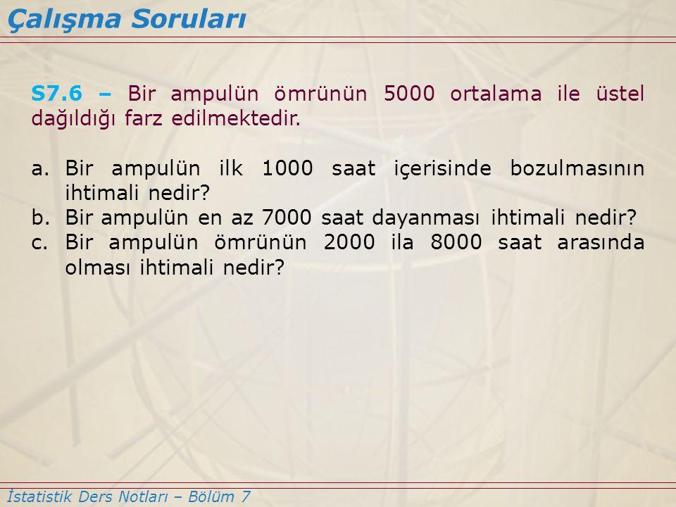 S7.6 – Bir ampulün ömrünün 5000 ortalama ile üstel dağıldığı farz edilmektedir. a.Bir ampulün ilk 1000 saat içerisinde bozulmasının ihtimali nedir? b.