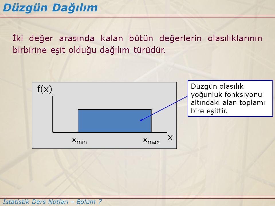 İki değer arasında kalan bütün değerlerin olasılıklarının birbirine eşit olduğu dağılım türüdür. Düzgün Dağılım İstatistik Ders Notları – Bölüm 7 x mi