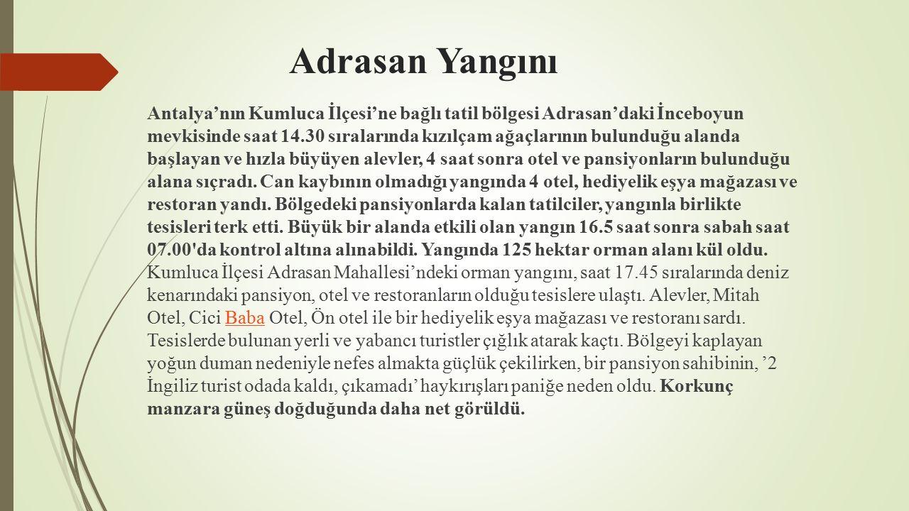 Adrasan Yangını Antalya'nın Kumluca İlçesi'ne bağlı tatil bölgesi Adrasan'daki İnceboyun mevkisinde saat 14.30 sıralarında kızılçam ağaçlarının bulunduğu alanda başlayan ve hızla büyüyen alevler, 4 saat sonra otel ve pansiyonların bulunduğu alana sıçradı.