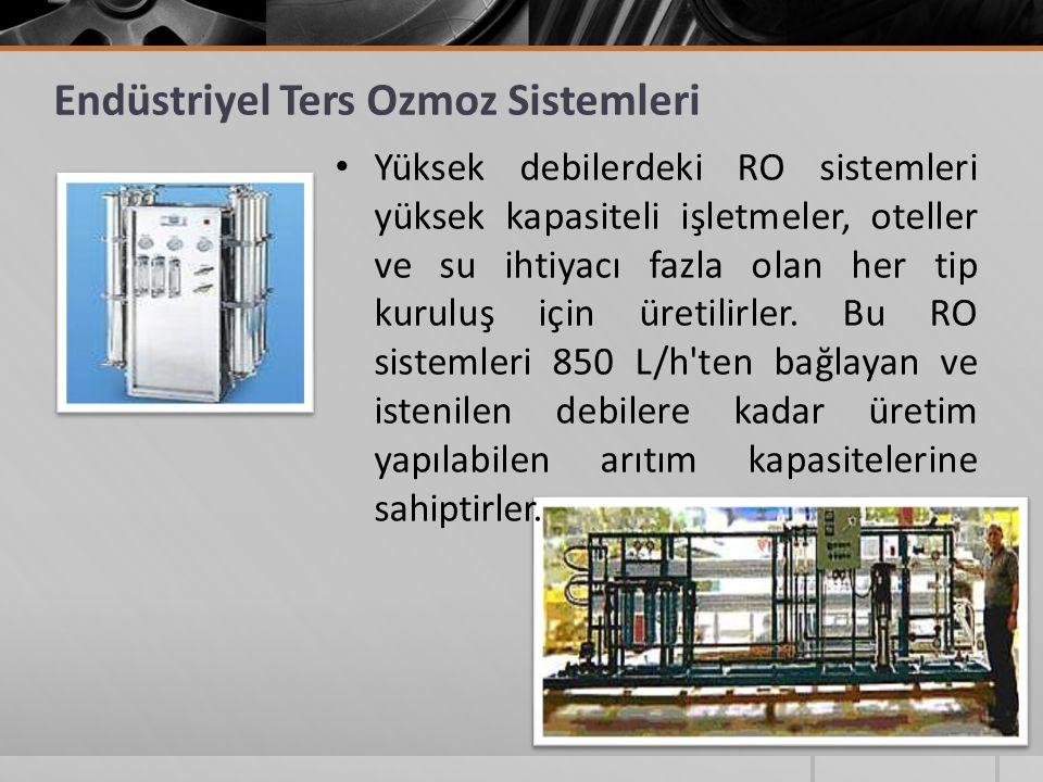 Endüstriyel Ters Ozmoz Sistemleri Yüksek debilerdeki RO sistemleri yüksek kapasiteli işletmeler, oteller ve su ihtiyacı fazla olan her tip kuruluş için üretilirler.