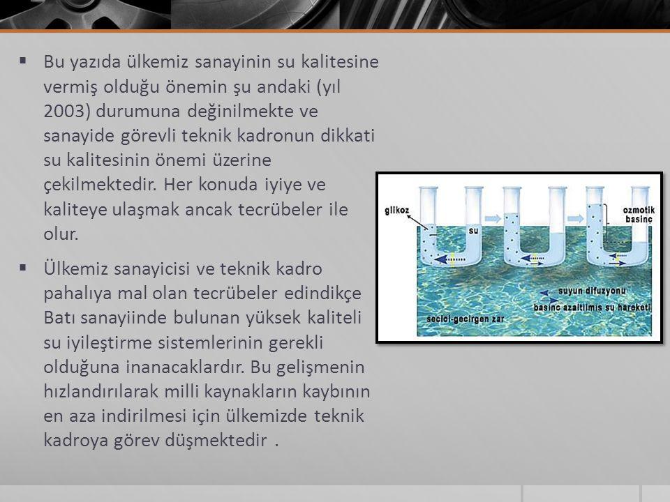  Bu yazıda ülkemiz sanayinin su kalitesine vermiş olduğu önemin şu andaki (yıl 2003) durumuna değinilmekte ve sanayide görevli teknik kadronun dikkati su kalitesinin önemi üzerine çekilmektedir.