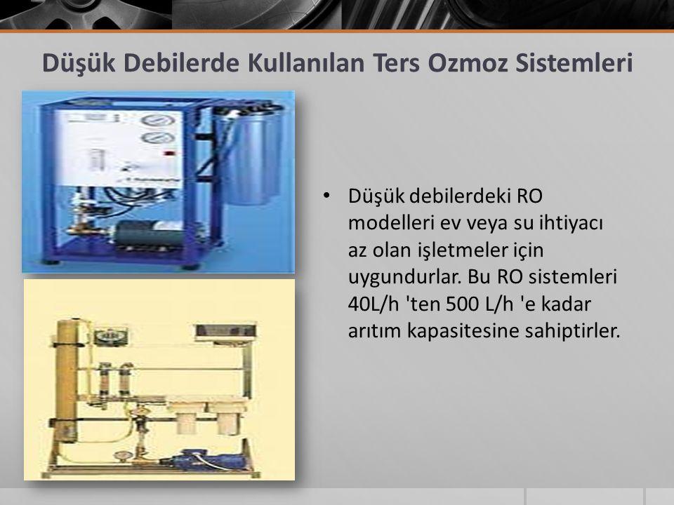 Düşük Debilerde Kullanılan Ters Ozmoz Sistemleri Düşük debilerdeki RO modelleri ev veya su ihtiyacı az olan işletmeler için uygundurlar.