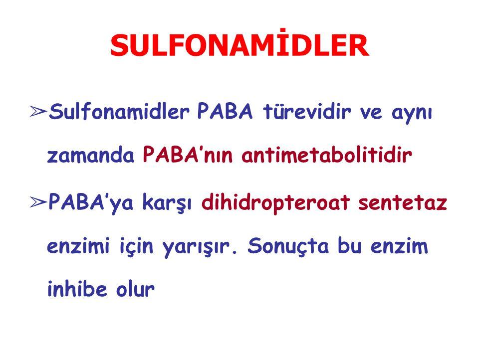 SULFONAMİDLER ➢ Sulfonamidler PABA türevidir ve aynı zamanda PABA'nın antimetabolitidir ➢ PABA'ya karşı dihidropteroat sentetaz enzimi için yarışır.