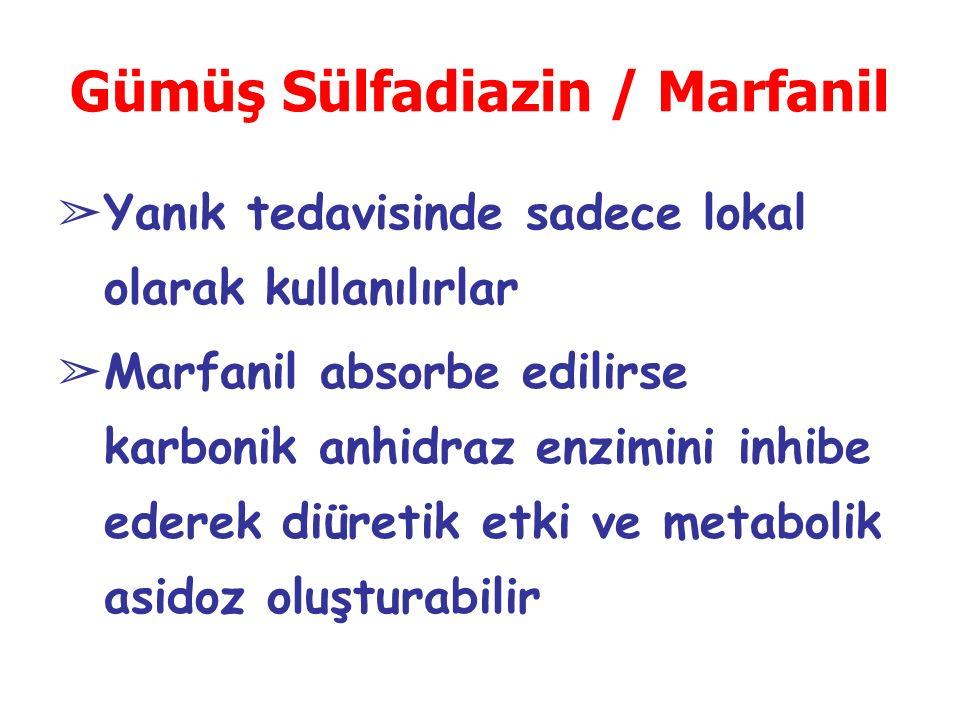Gümüş Sülfadiazin / Marfanil ➢ Yanık tedavisinde sadece lokal olarak kullanılırlar ➢ Marfanil absorbe edilirse karbonik anhidraz enzimini inhibe ederek diüretik etki ve metabolik asidoz oluşturabilir