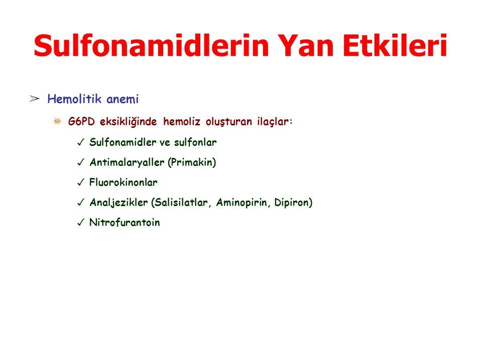Sulfonamidlerin Yan Etkileri ➢ Hemolitik anemi ✵ G6PD eksikliğinde hemoliz oluşturan ilaçlar: ✓ Sulfonamidler ve sulfonlar ✓ Antimalaryaller (Primakin) ✓ Fluorokinonlar ✓ Analjezikler (Salisilatlar, Aminopirin, Dipiron) ✓ Nitrofurantoin