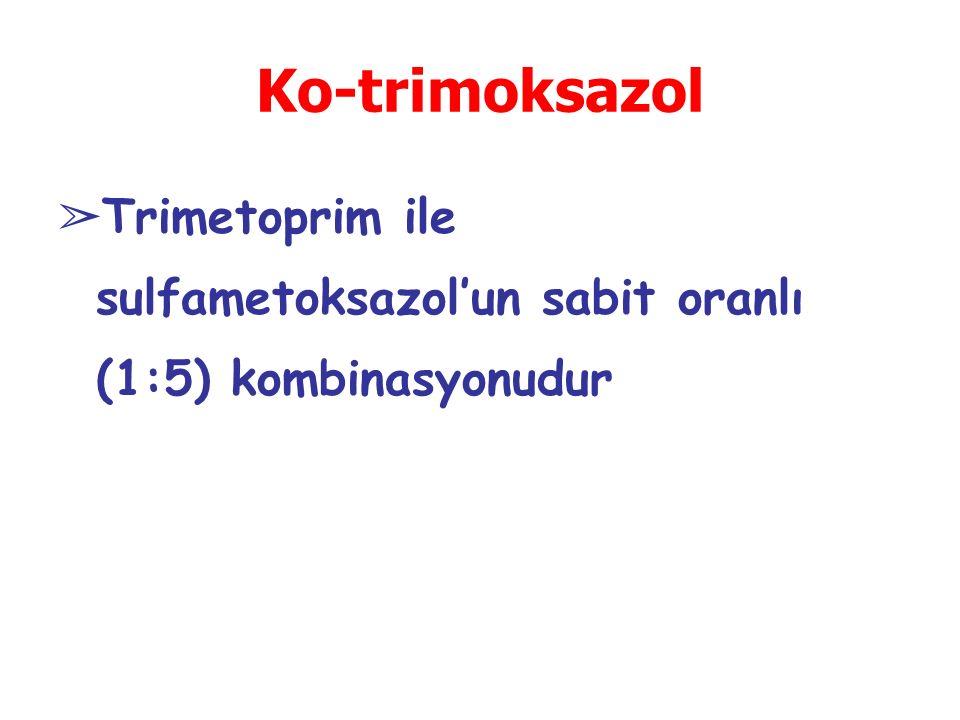 Ko-trimoksazol ➢ Trimetoprim ile sulfametoksazol'un sabit oranlı (1:5) kombinasyonudur