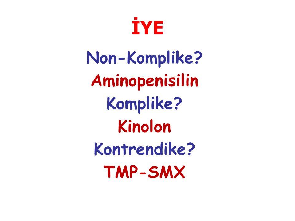 Non-Komplike? Aminopenisilin Komplike? Kinolon Kontrendike? TMP-SMX İYE