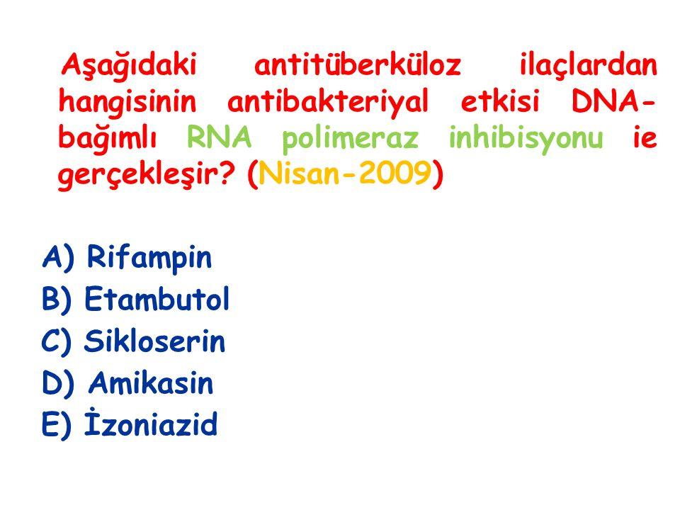 Aşağıdaki antitüberküloz ilaçlardan hangisinin antibakteriyal etkisi DNA- bağımlı RNA polimeraz inhibisyonu ie gerçekleşir? (Nisan-2009) A) Rifampin B