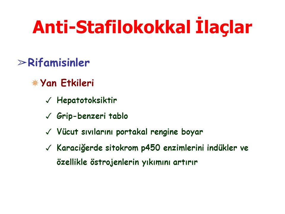 Anti-Stafilokokkal İlaçlar ➢ Rifamisinler ✵ Yan Etkileri ✓ Hepatotoksiktir ✓ Grip-benzeri tablo ✓ Vücut sıvılarını portakal rengine boyar ✓ Karaciğerde sitokrom p450 enzimlerini indükler ve özellikle östrojenlerin yıkımını artırır