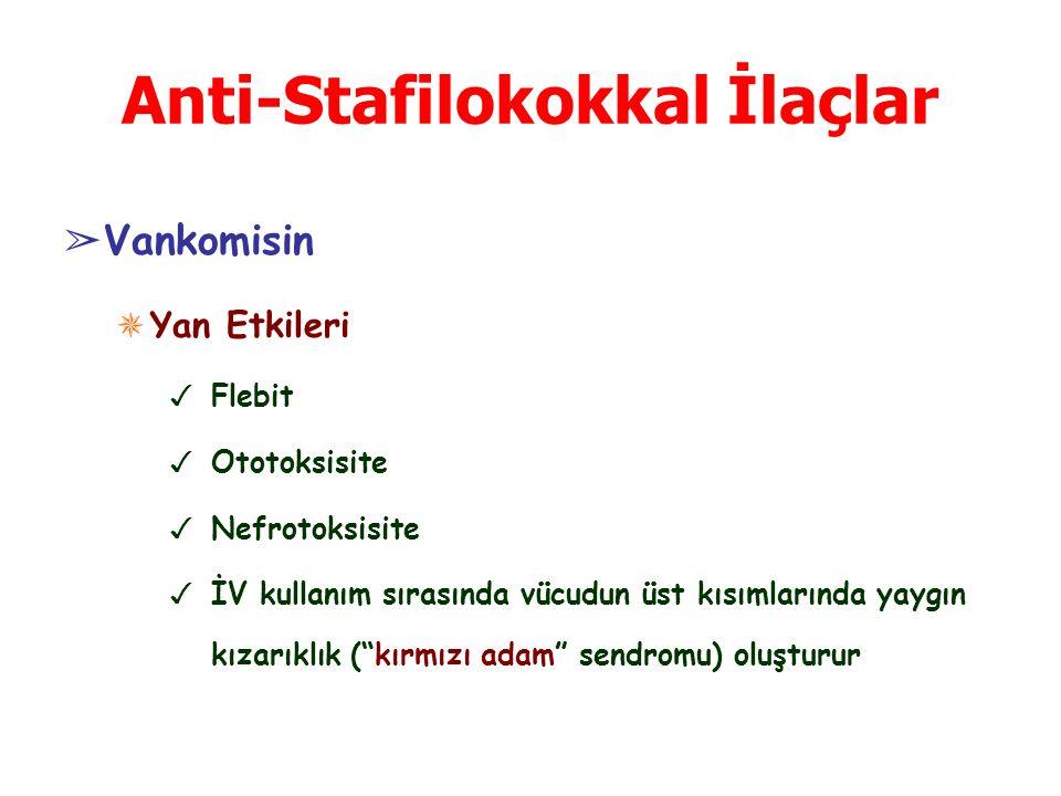 Anti-Stafilokokkal İlaçlar ➢ Vankomisin ✵ Yan Etkileri ✓ Flebit ✓ Ototoksisite ✓ Nefrotoksisite ✓ İV kullanım sırasında vücudun üst kısımlarında yaygın kızarıklık ( kırmızı adam sendromu) oluşturur